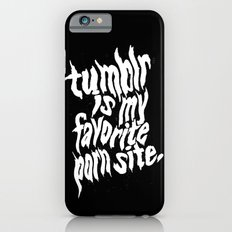 Tumblr Is My Favorite Porn Site iPhone 6s Slim Case