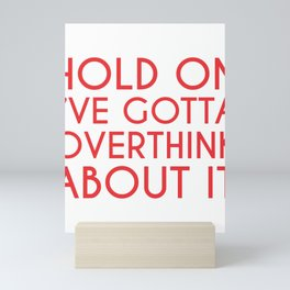Overthinker Hold On I've Gotta Overthink About It Overthinking Mini Art Print
