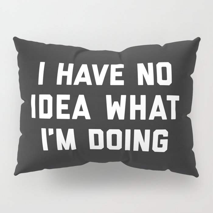 No Idea What I'm Doing Funny Quote Pillow Sham