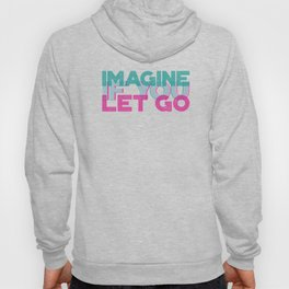 Imagine if you let go | Motivational quote | 3D typo graphic design Hoody