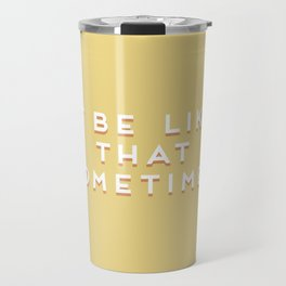 """It be like that sometimes"" Vintage Yellow Type Travel Mug"
