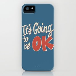 It's Going To Be OK iPhone Case