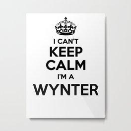 I cant keep calm I am a WYNTER Metal Print