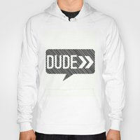 the dude Hoodies featuring Dude* by Mr and Mrs Quirynen