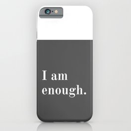 I Am Enough Text Print - Grey / Gray And White - Minimalist / Words / Quotes / Slogans iPhone Case