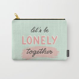 Let's be lonely together Carry-All Pouch