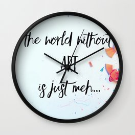 The world without art is just meh Wall Clock
