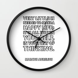 """Very little is needed to make a happy life; it is all within yourself, in your way of thinking."" Ma Wall Clock"