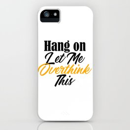 Hang On Let Me Overthink This Funny Meme Analysis iPhone Case