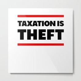 Taxation Is Theft Libertarian Anarchy Metal Print