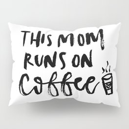 This Mom Runs on Coffee Pillow Sham