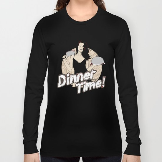 Dinner Time! Long Sleeve T-shirt