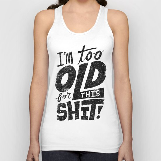 Too Old For This Shit Unisex Tank Top