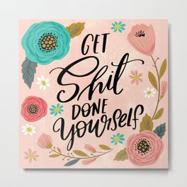 Pretty Swe*ry: Get Shit Done Yourself Metal Print