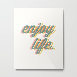 Enjoy Life Metal Print