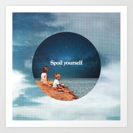 Spoil yourself Art Print