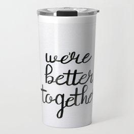 We're Better Together Travel Mug