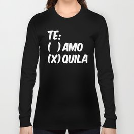 Tequila or Love - Te Amo or Quila (Black & White) Long Sleeve T-shirt