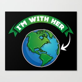 I'm With Her | Earth Day Canvas Print