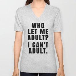 WHO LET ME ADULT? I CAN'T ADULT. Unisex V-Neck