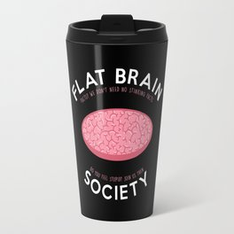 Flat brain society Travel Mug