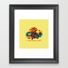 I Can't Sports Today Framed Art Print