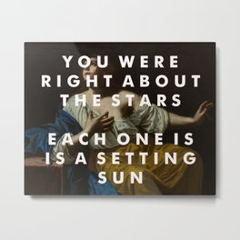 YOU WERE RIGHT ABOUT THE STARS PRINT Metal Print