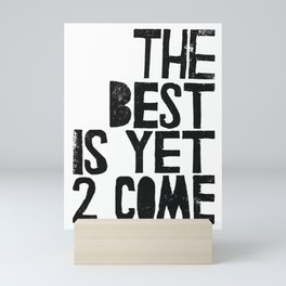 The Best is yet 2 Come Mini Art Print