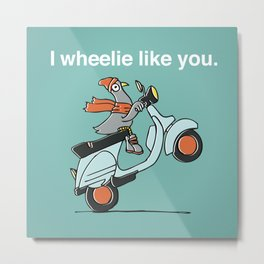 I Wheelie Like You Metal Print