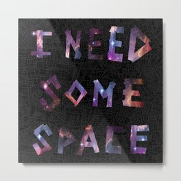 I Need Some Space Metal Print