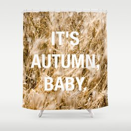 IT'S AUTUMN BABY Shower Curtain