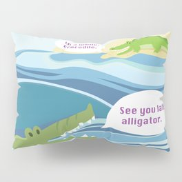 """""""See you later, alligator"""" """"in a while, crocodile"""" Pillow Sham"""