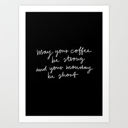 May Your Coffee Be Strong Art Print