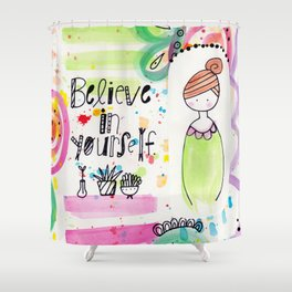 Believe in Yourself. Shower Curtain