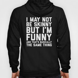 May Not Be Skinny Funny Quote Hoody