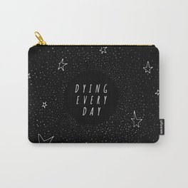 Dying Every Day Carry-All Pouch