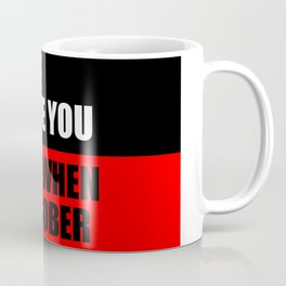i love you when i'm sober quote Coffee Mug