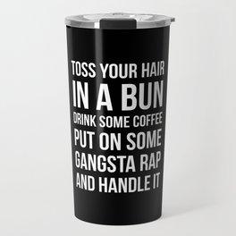 Toss Your Hair in a Bun, Coffee, Gangsta Rap & Handle It (Black) Travel Mug