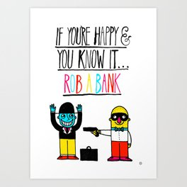 If you're happy and you know it...rob a bank Art Print