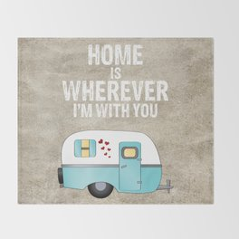 Home is Wherever I'm With You Throw Blanket