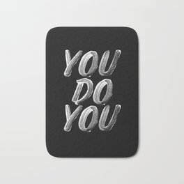 You Do You black and white monochrome typography poster design quote home wall bedroom decor Bath Mat