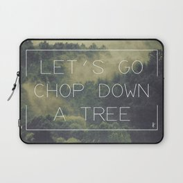 ANTI-INSPIRATIONAL: Chop A Tree Laptop Sleeve