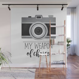 My Weapon Of Choice - Photographer Camera Wall Mural