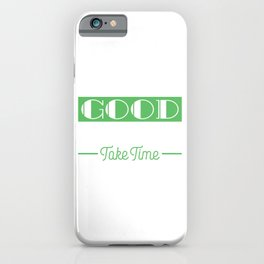 """""""Good Things Take Time"""" tee design. Makes a nice and awesome gift this holiday season! Get it now!  iPhone Case"""