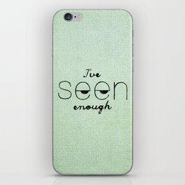 I've Seen Enough. iPhone Skin