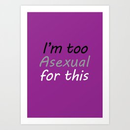I'm Too Asexual For This - large purple bg Art Print