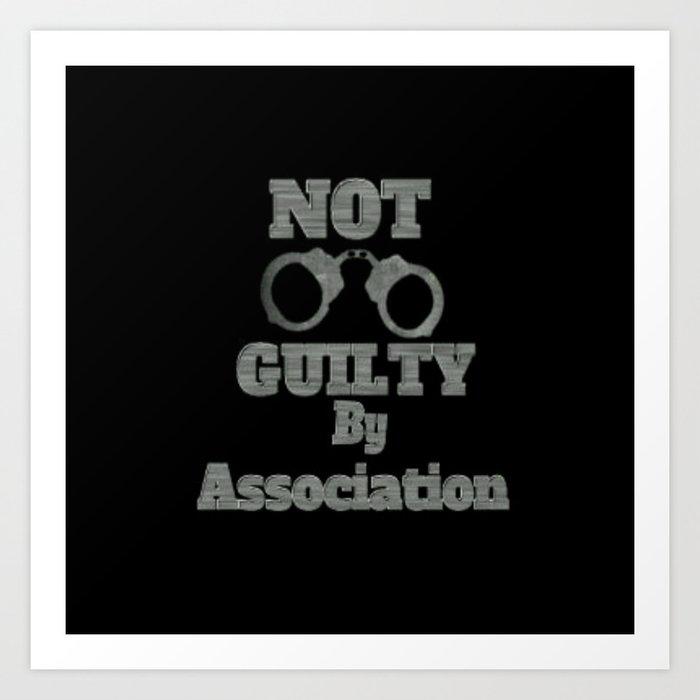 Not Guilty By Association Art Print