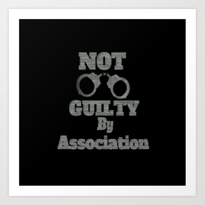 Not Guilty By Association Art Print