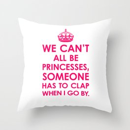 We Can't All Be Princesses (Bright Pink) Throw Pillow