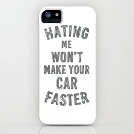 Hating me won't make your car faster iPhone Case